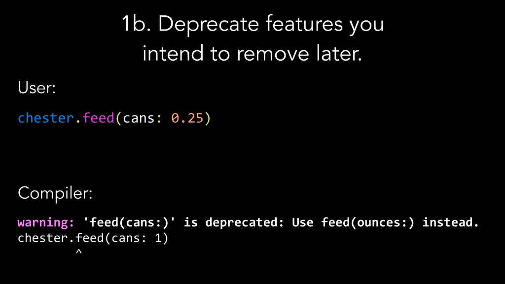1b. Deprecate features you intend to remove lat...