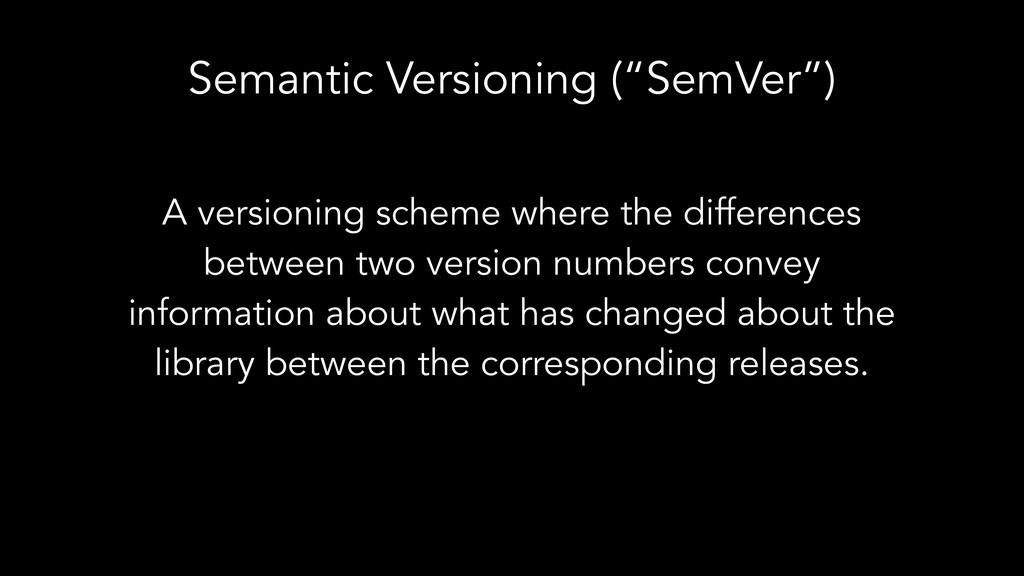 """Semantic Versioning (""""SemVer"""") A versioning sch..."""