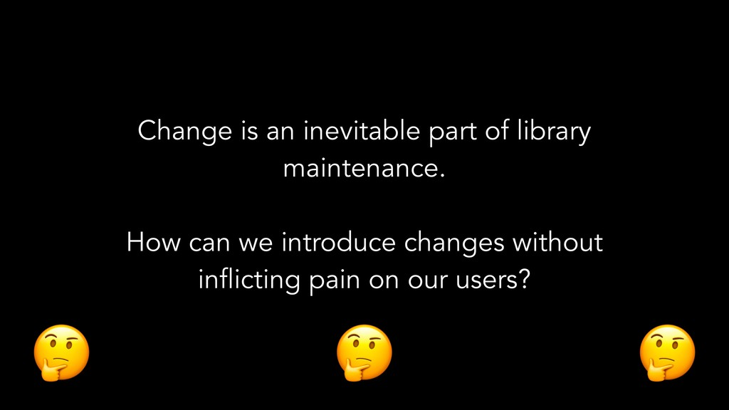 Change is an inevitable part of library mainten...