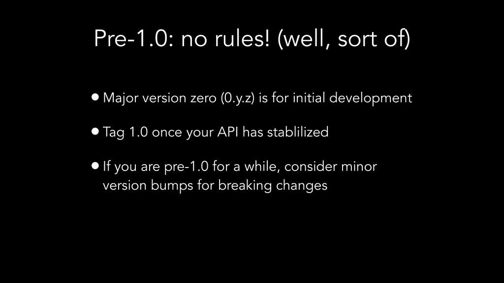 Pre-1.0: no rules! (well, sort of) •Major versi...