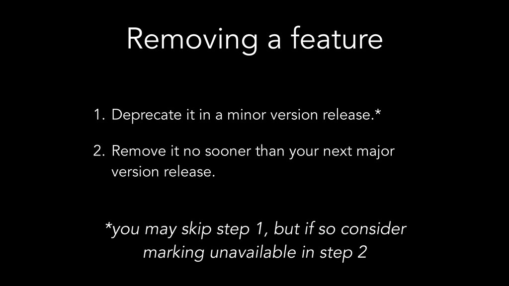 Removing a feature 1. Deprecate it in a minor v...