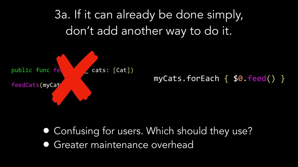 3a. If it can already be done simply, don't add...