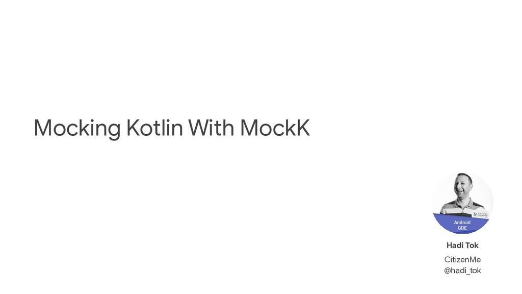 Mocking Kotlin With MockK Hadi Tok CitizenMe @h...