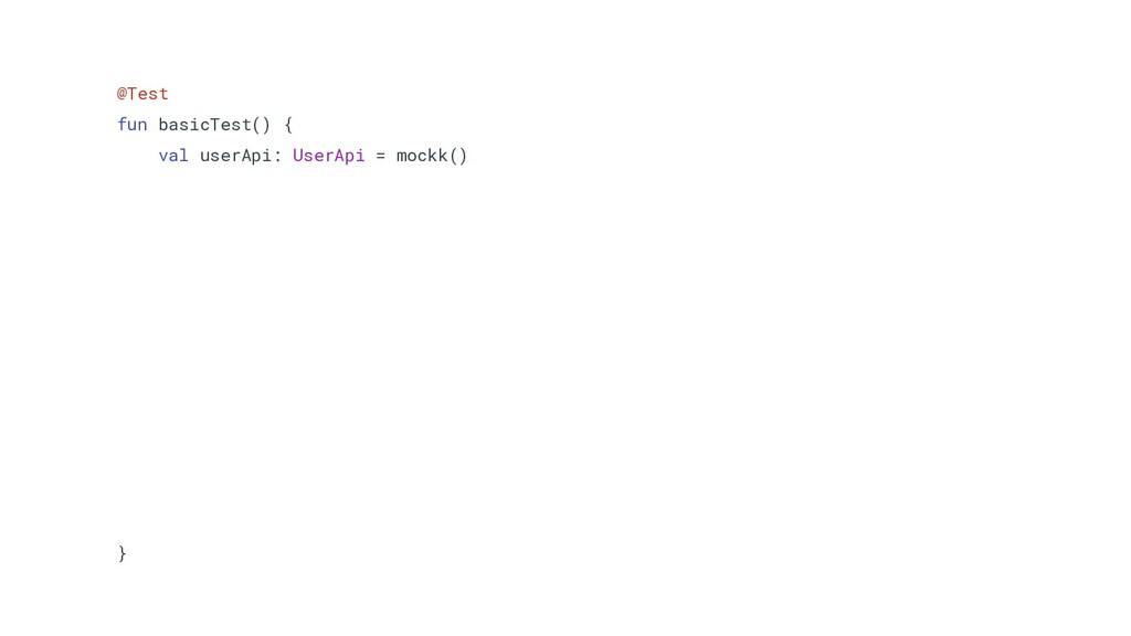 @Test fun basicTest() { val userApi: UserApi = ...