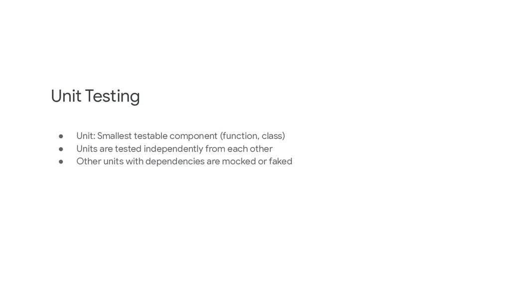 Unit Testing ● Unit: Smallest testable componen...