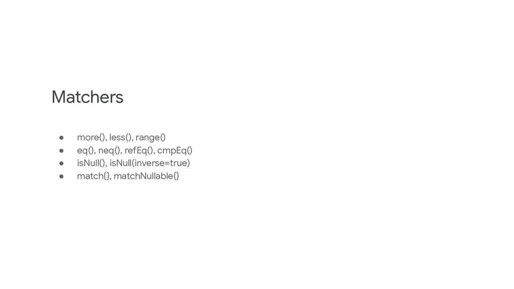 Matchers ● more(), less(), range() ● eq(), neq(...