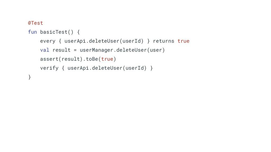@Test fun basicTest() { every { userApi.deleteU...