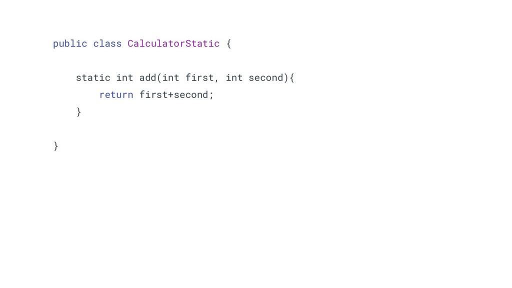 public class CalculatorStatic { static int add(...