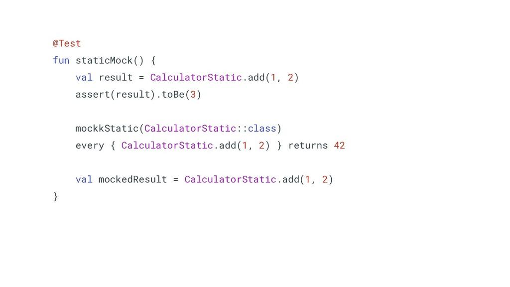 @Test fun staticMock() { val result = Calculato...