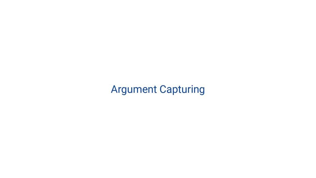 Argument Capturing