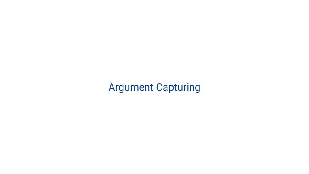 Argument Capturing