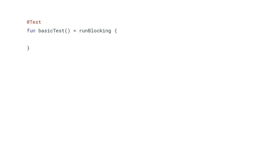 @Test fun basicTest() = runBlocking { }