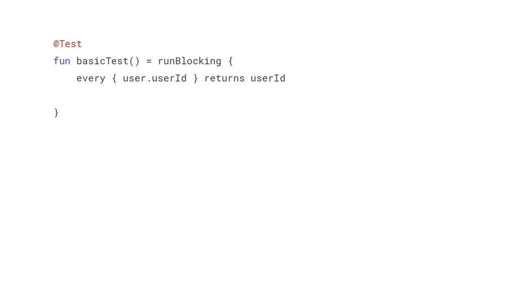@Test fun basicTest() = runBlocking { every { u...