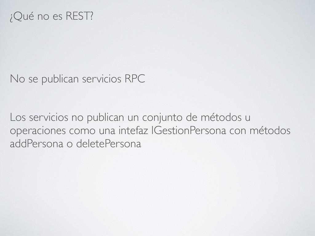 ¿Qué no es REST? No se publican servicios RPC L...