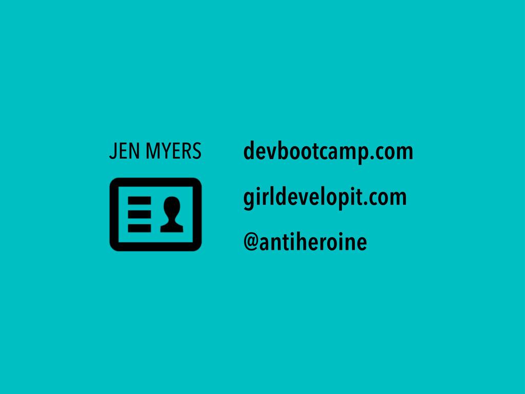 @antiheroine JEN MYERS devbootcamp.com girldeve...