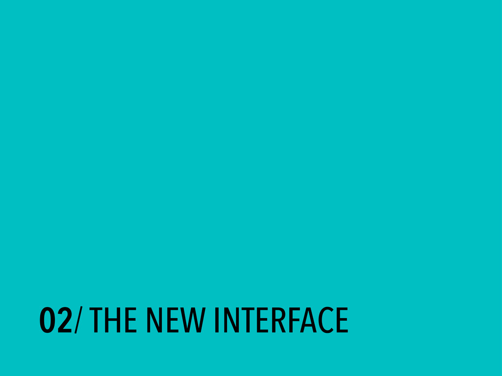 02/ THE NEW INTERFACE