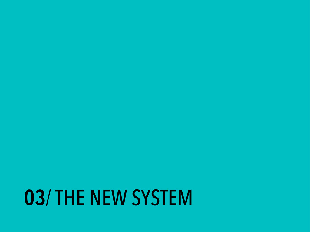 03/ THE NEW SYSTEM
