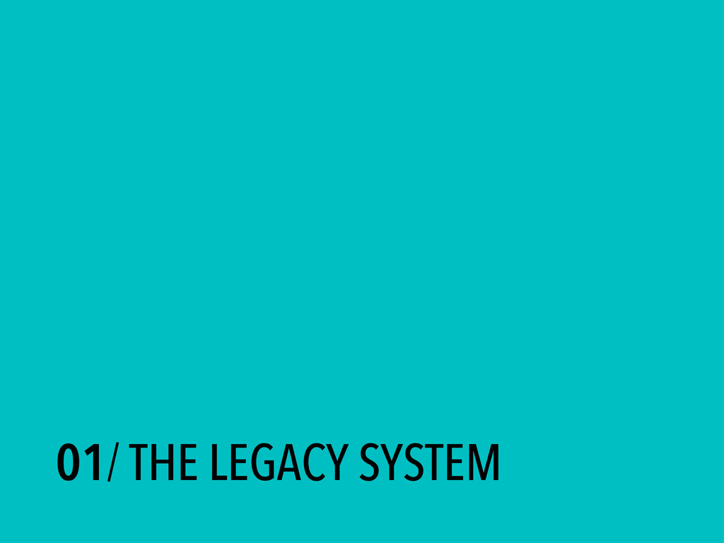 01/ THE LEGACY SYSTEM