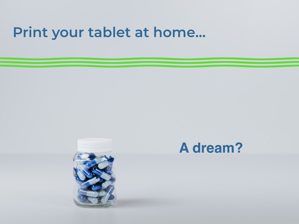 Print your tablet at home… A dream?