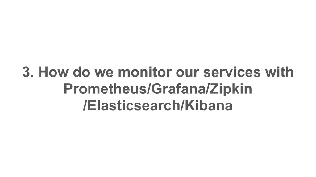 3. How do we monitor our services with Promethe...