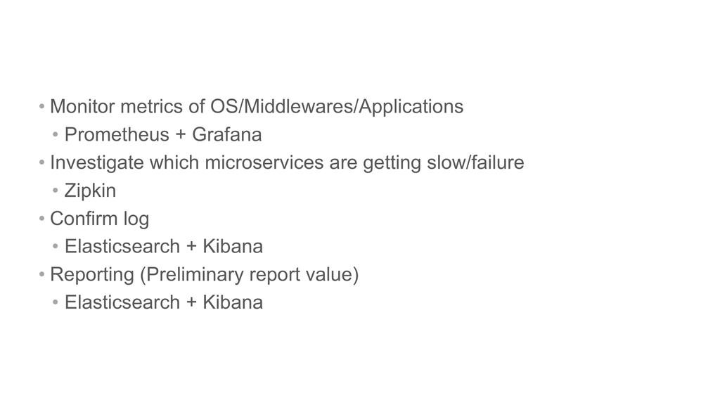 • Monitor metrics of OS/Middlewares/Application...