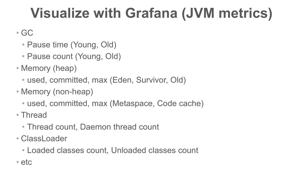 Visualize with Grafana (JVM metrics) • GC • Pau...