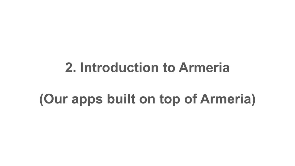 2. Introduction to Armeria (Our apps built on t...