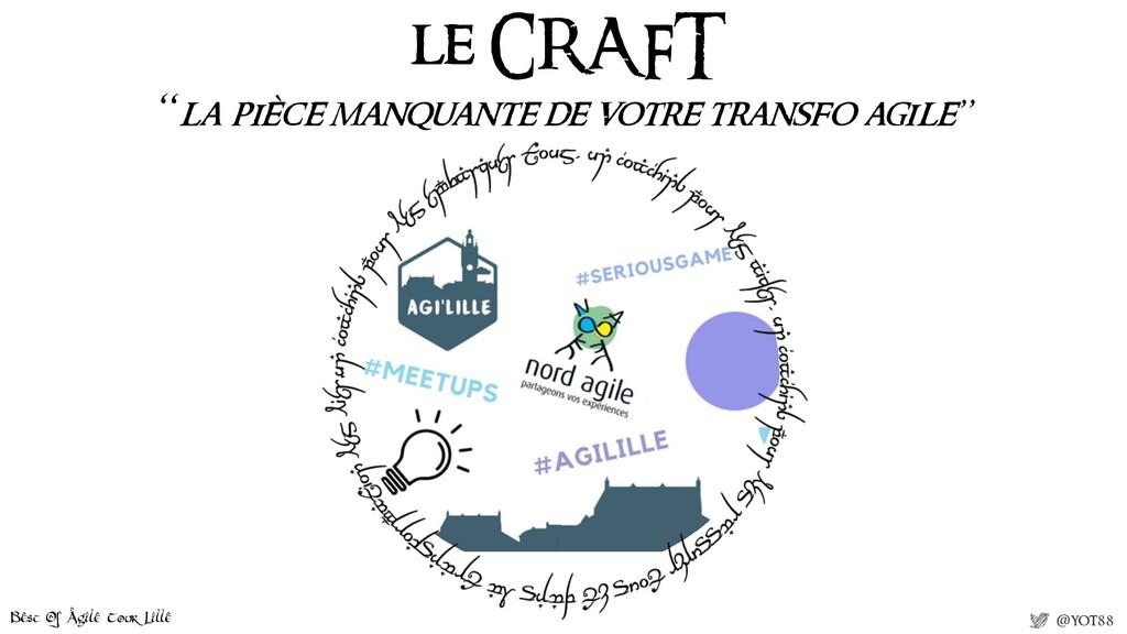 """Best Of Agile Tour Lille @yot88 le CRAFT """"la pi..."""