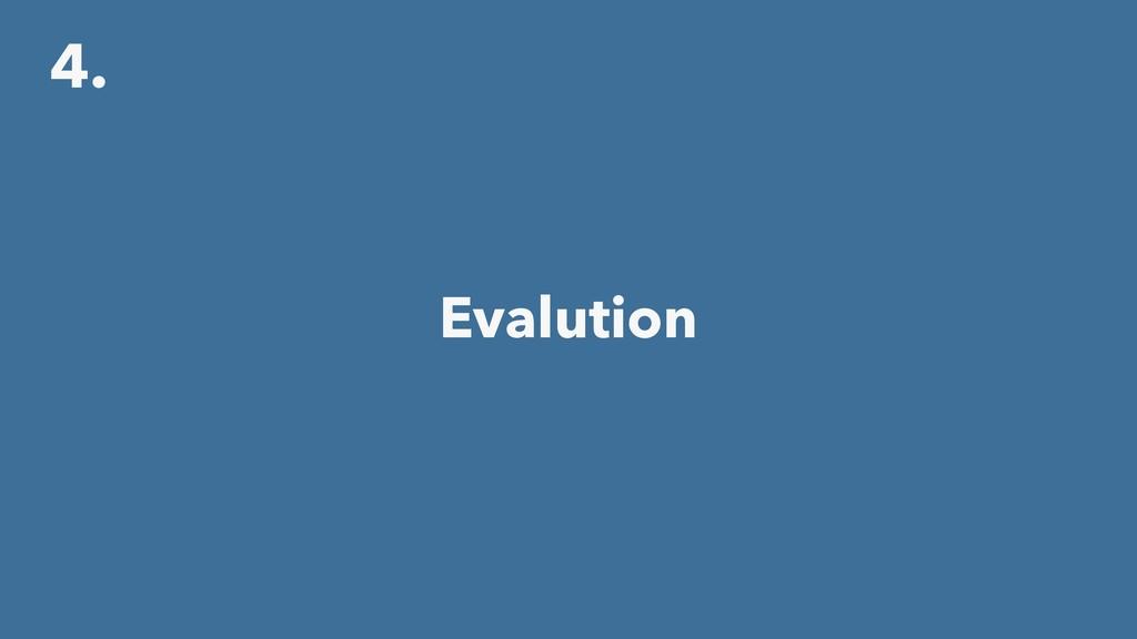 4. Evalution