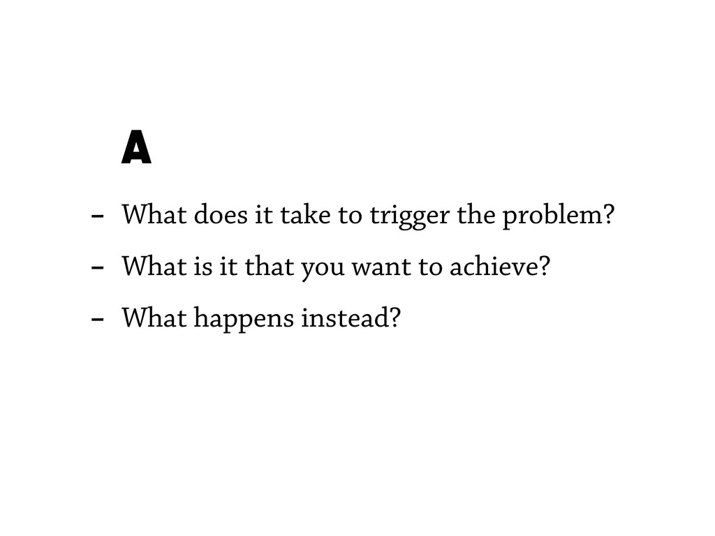 - What does it take to trigger the problem? - W...