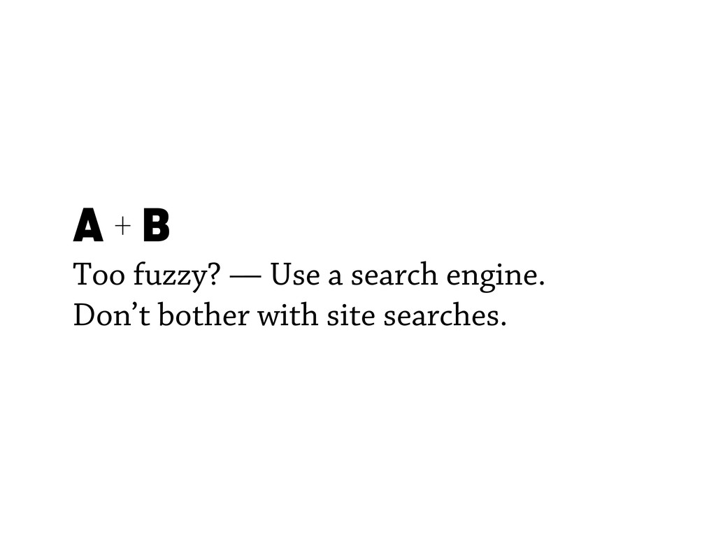 A + B Too fuzzy? — Use a search engine. Don't b...