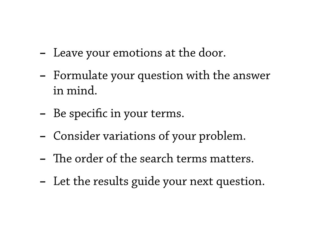 - Leave your emotions at the door. - Formulate ...