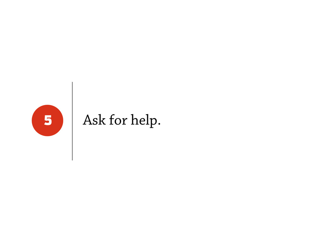 Ask for help. 5