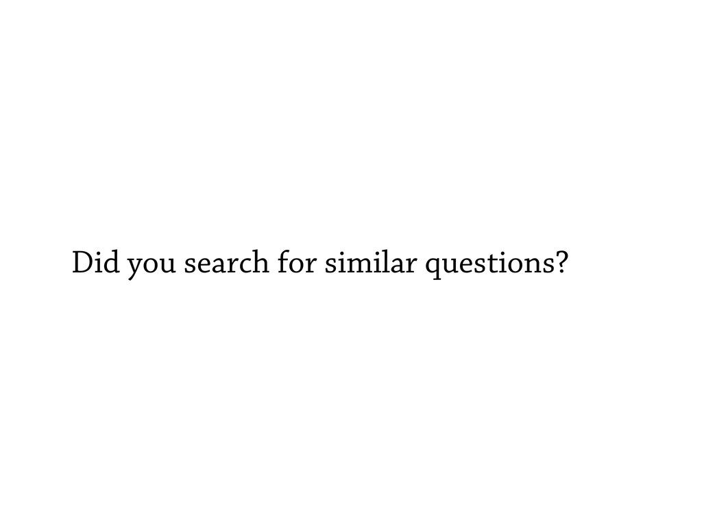 Did you search for similar questions?