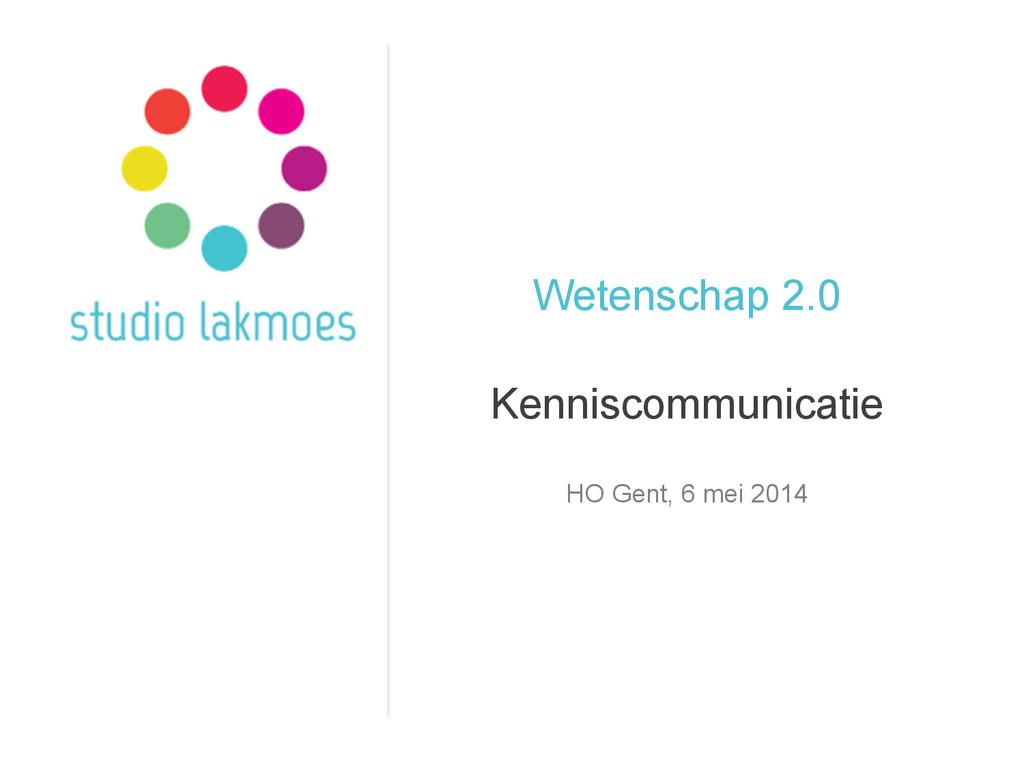 Wetenschap 2.0 Kenniscommunicatie HO Gent, 6 me...