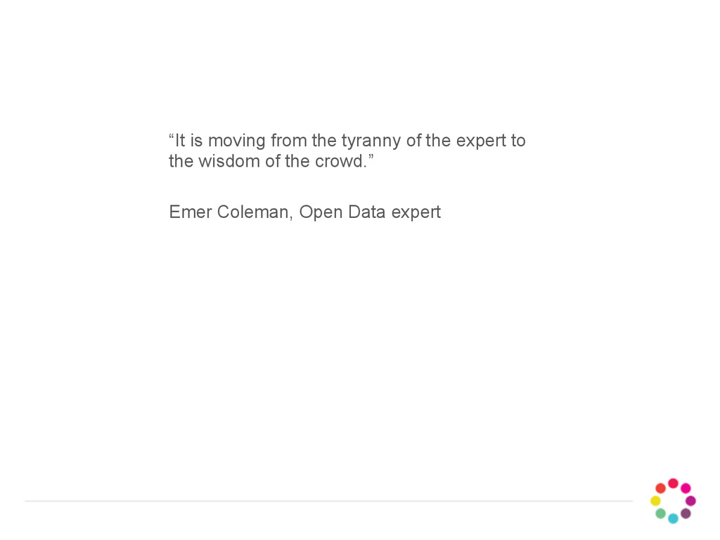 """It is moving from the tyranny of the expert to..."