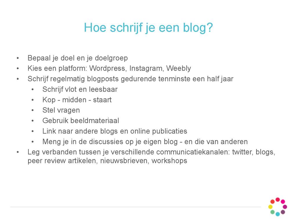 Hoe schrijf je een blog? • Bepaal je doel en je...
