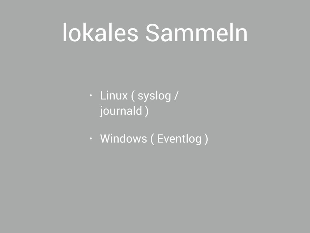 lokales Sammeln • Linux ( syslog / journald ) •...