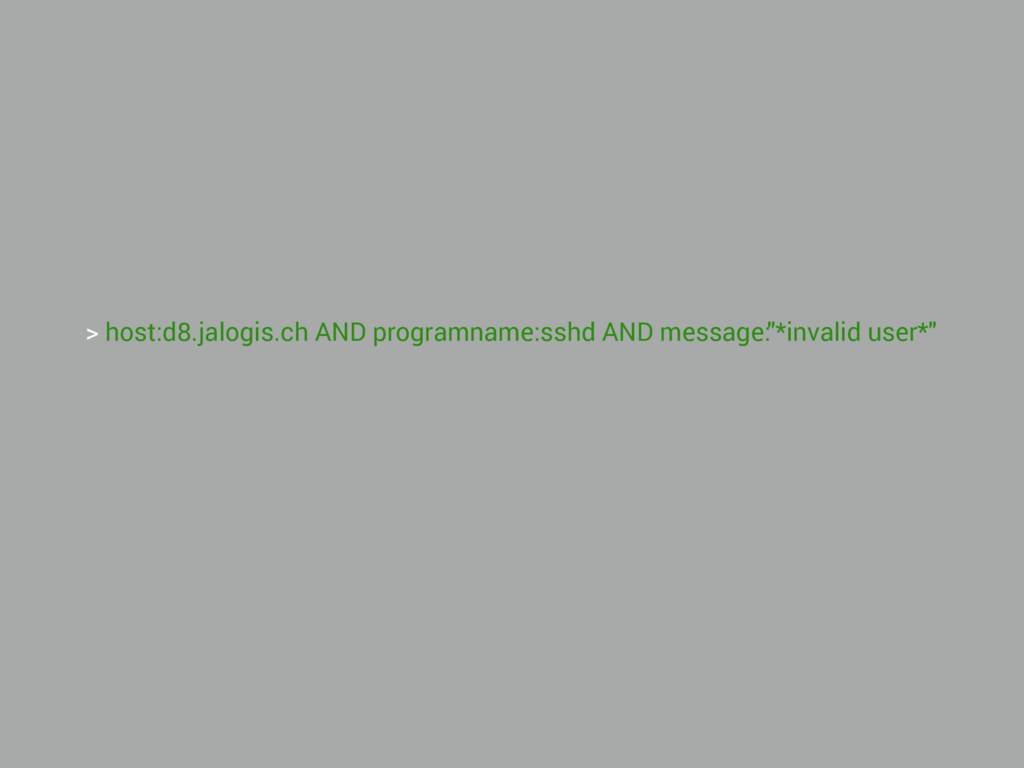 > host:d8.jalogis.ch AND programname:sshd AND m...