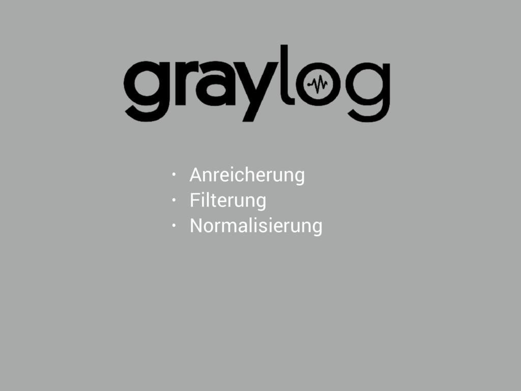 • Anreicherung • Filterung • Normalisierung