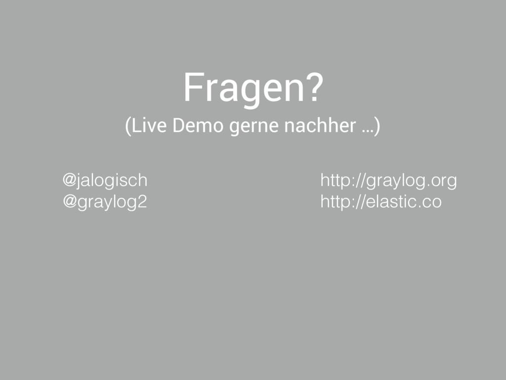 Fragen? (Live Demo gerne nachher …) @jalogisch ...