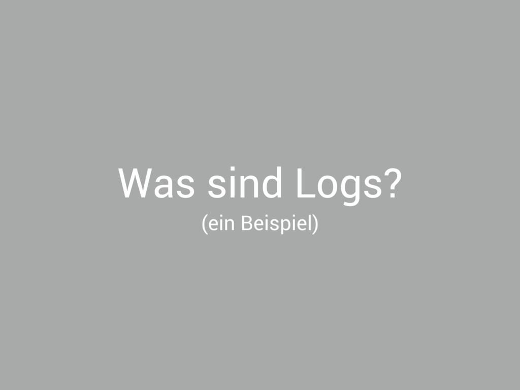Was sind Logs? (ein Beispiel)