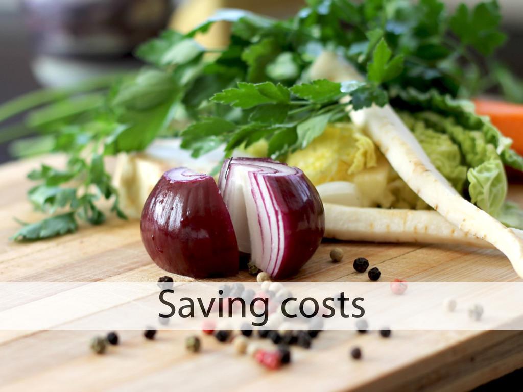 Saving costs