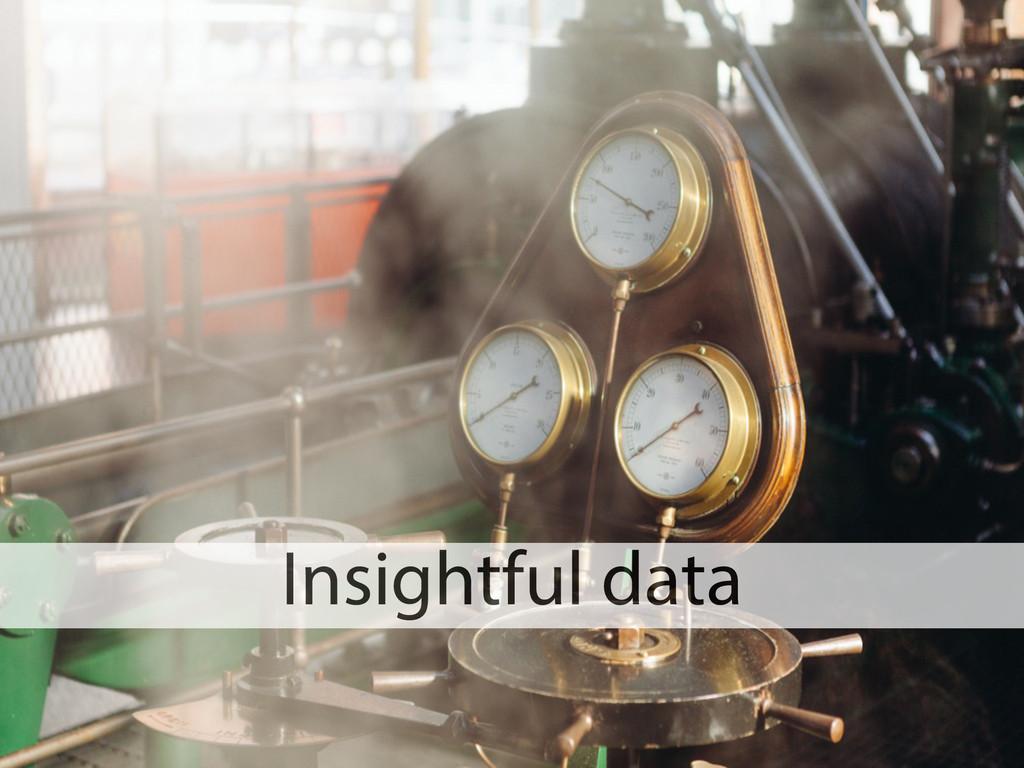 Insightful data