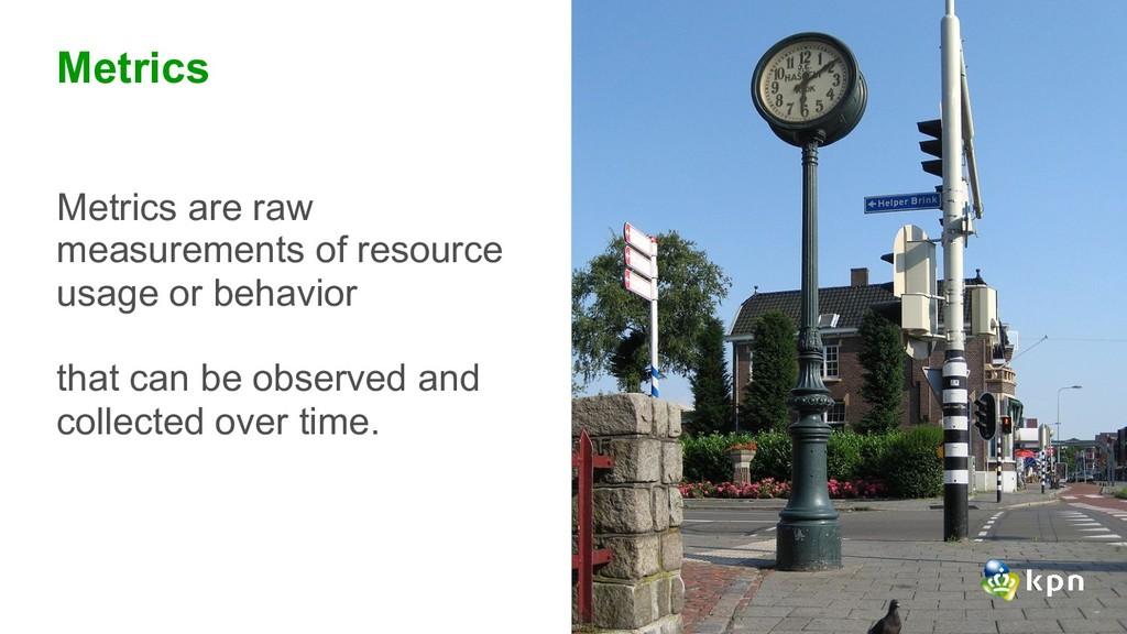 Metrics Metrics are raw measurements of resourc...