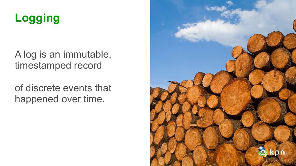 Logging A log is an immutable, timestamped reco...