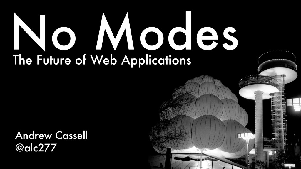 ! The Future of Web Applications No Modes Andre...