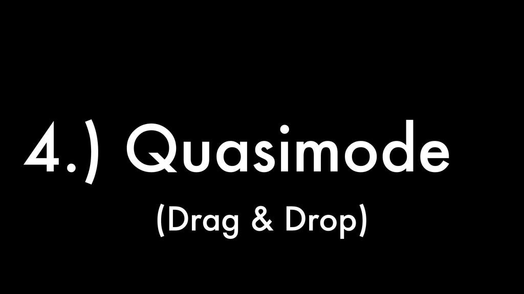 4.) Quasimode (Drag & Drop)