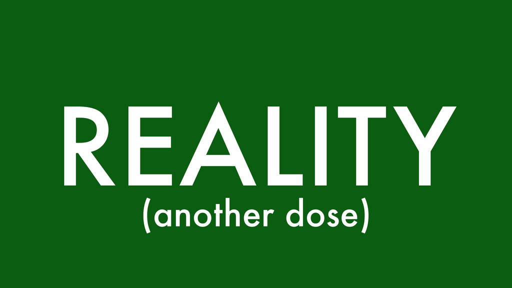 REALITY (another dose)