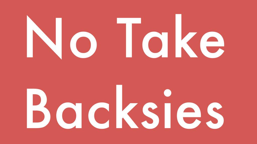 No Take Backsies